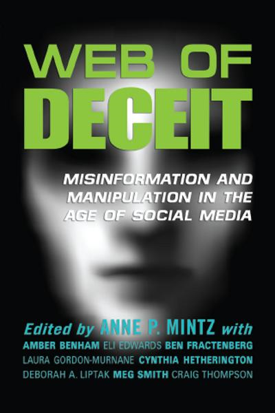 Web of Deceit: Misinformation and Manipulation in the Age of Social Media By: Amber Benham,Ben Fractenberg,Craig Thompson,Cynthia Hetherington,Deborah A. Liptak,Eli Edwards,Laura Gordon-Murnane,Meg Smith