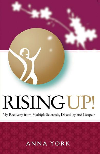 Rising UP!: My Recovery from Multiple Sclerosis, Disability and Despair By: Anna York