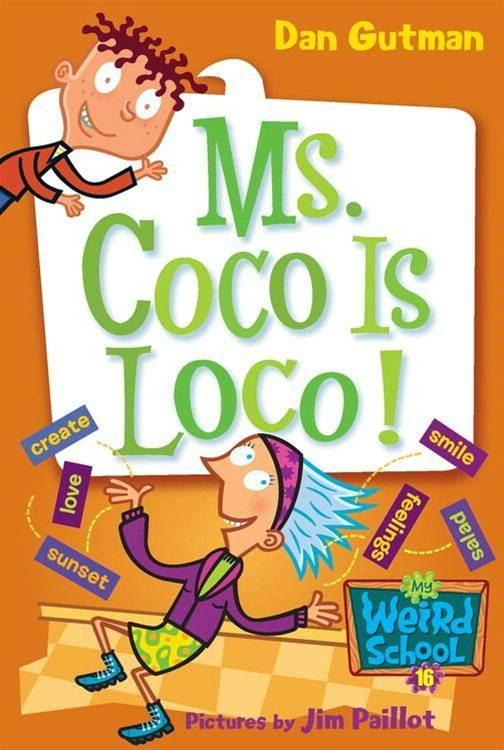 My Weird School #16: Ms. Coco Is Loco! By: Dan Gutman,Jim Paillot