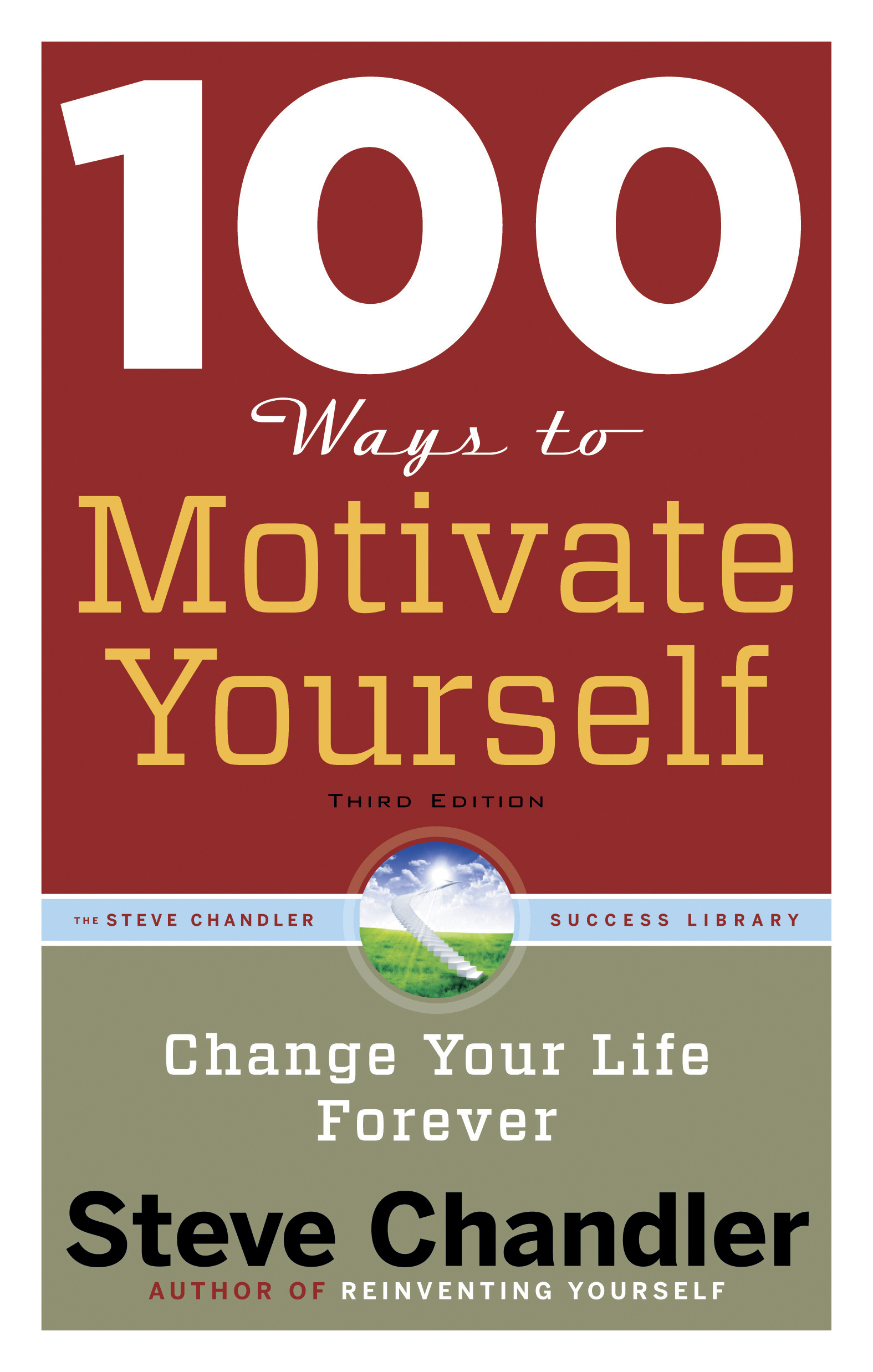 100 Ways to Motivate Yourself, Third Edition By: Steve Chandler