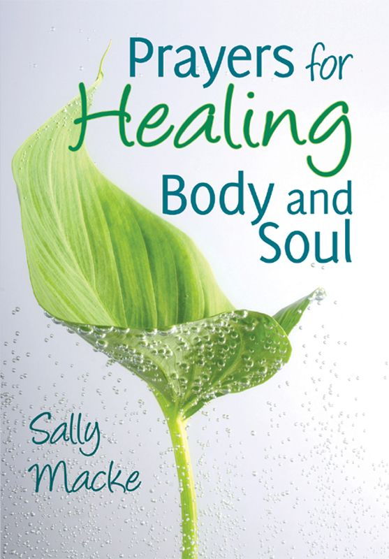Prayers for Healing Body and Soul By: Sally Macke