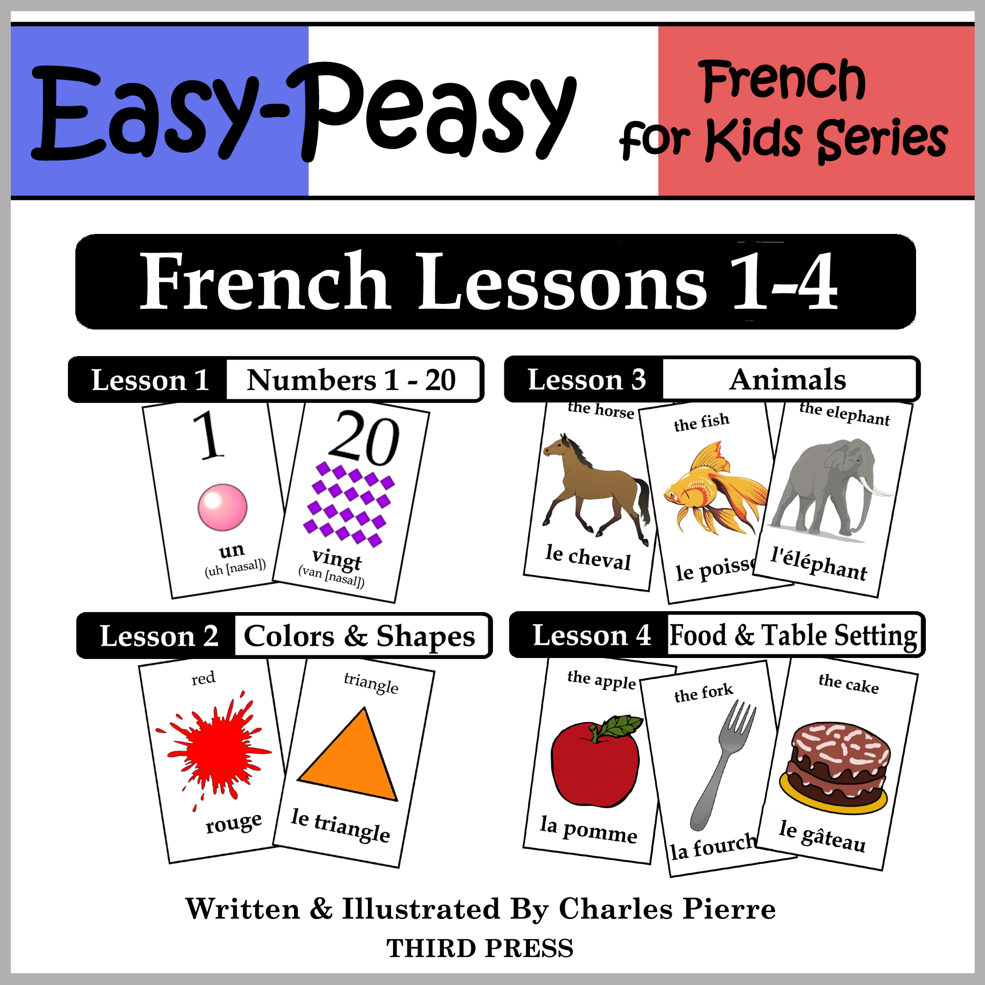 French Lessons 1-4: Numbers, Colors/Shapes, Animals & Food By: Charles Pierre