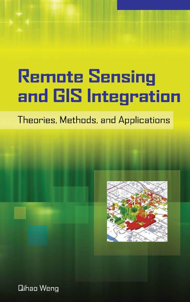 Remote Sensing and GIS Integration: Theories, Methods, and Applications : Theory, Methods, and Applications: Theory, Methods, and Applications