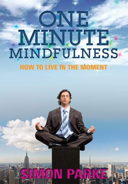 One-Minute Mindfulness By: Simon Parke