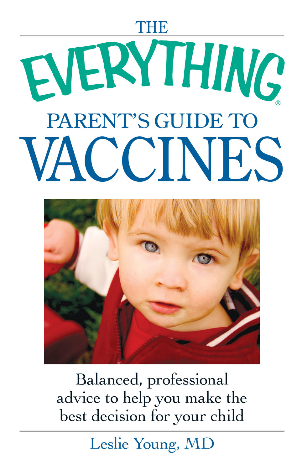 The Everything Parent's Guide to Vaccines Balanced,  professional advice to help you make the best decision for your child