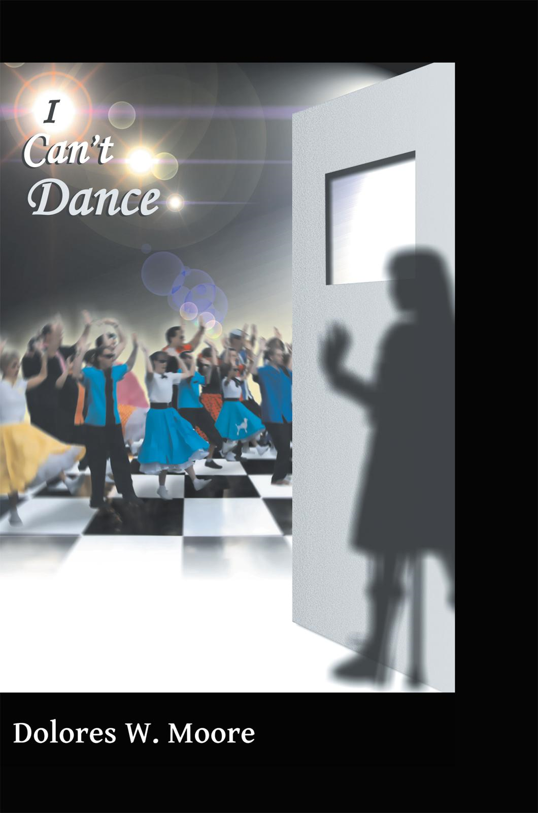 I Can't Dance By: Dolores W Moore