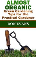 online magazine -  Almost Organic: Green Gardening Tips for the Practical Gardener