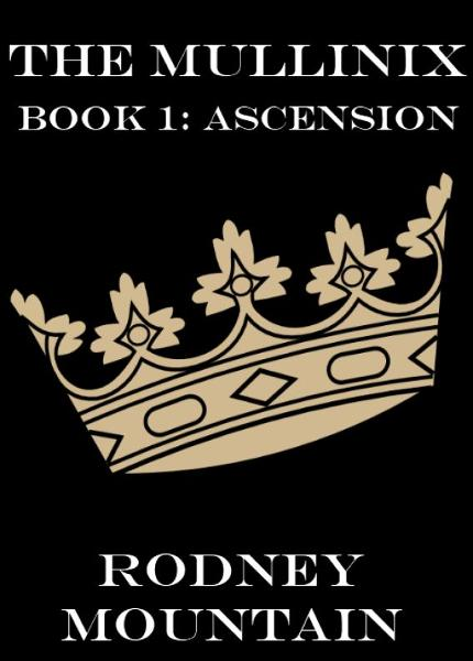 The Mullinix Book 1: Ascension By: Rodney Mountain