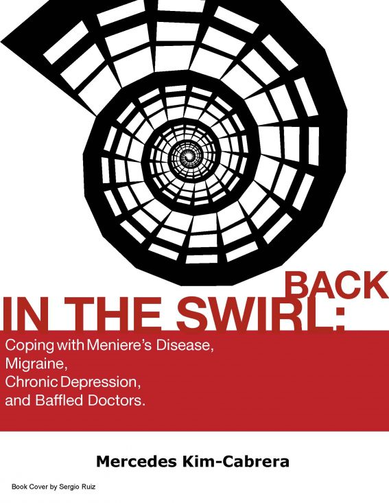 Back In The Swirl: Coping With Meniere's Disease, Migraine, Chronic Depression, and Baffled Doctors.
