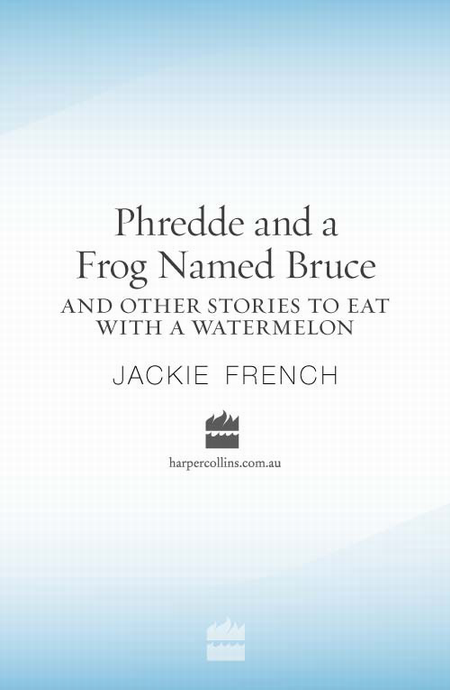 Phredde and a Frog Named Bruce and Other Stories to Eat with a Watermelo n