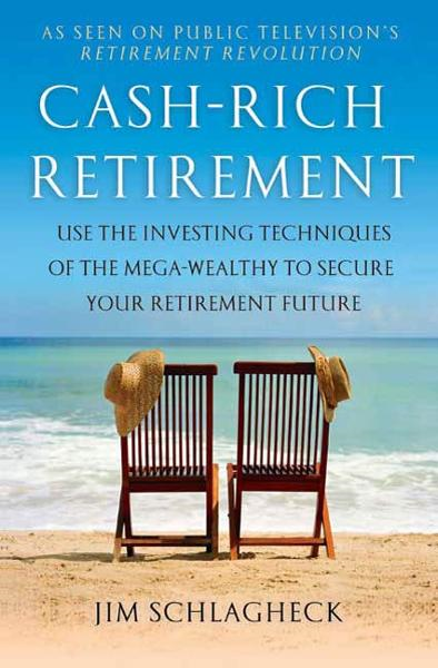 Cash-Rich Retirement By: Jim Schlagheck