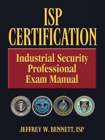 ISP Certification-The Industrial Security Professional Exam Manual