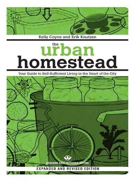 The Urban Homestead (Expanded & Revised Edition) By: Erik Knutzen,Kelly Coyne