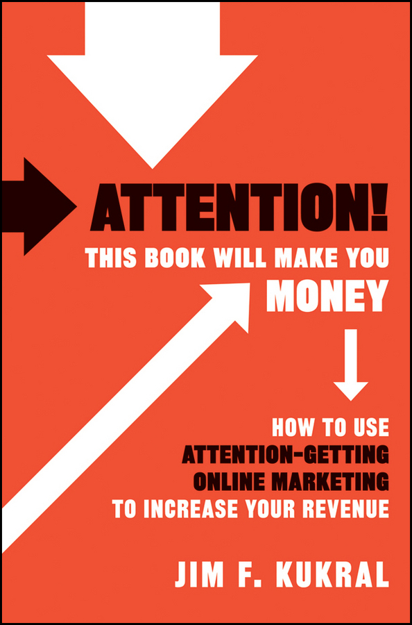 Attention! This Book Will Make You Money By: Jim F. Kukral