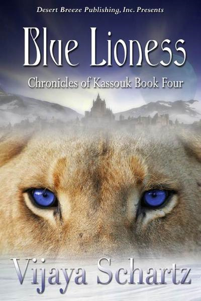 Chronicles of Kassouk Book Four: Blue Lioness By: Vijaya Schartz
