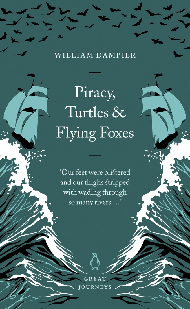 Piracy, Turtles and Flying Foxes By: William Dampier