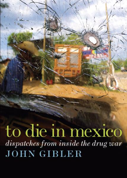 To Die in Mexico By: John Gibler