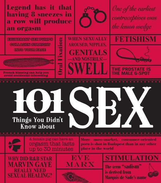 101 Things You Didn't Know About Sex By: Eve Marx