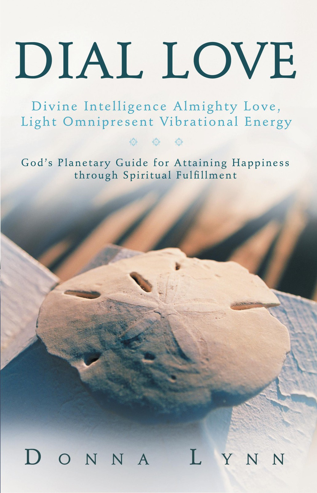 DIAL LOVE: Divine Intelligence Almighty Love, Light Omnipresent Vibrational Energy By: Donna Lynn