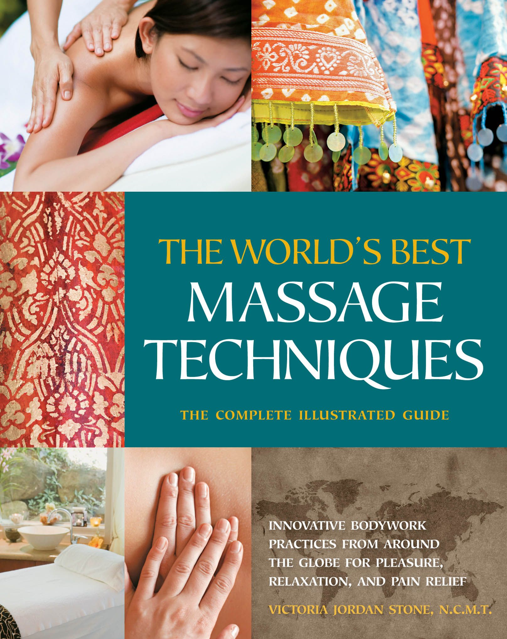 The The World's Best Massage Techniques The Complete Illustrated Guide: Innovative Bodywork Practices From Around the Globe for Pleasure, Relaxation, and Pain Relief