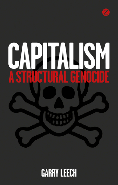 Capitalism: A Structural Genocide By: Garry Leech