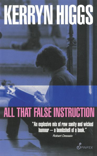 All That False Instruction By: Kerryn Higgs