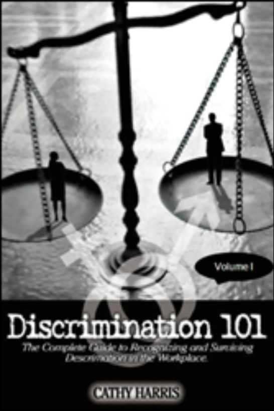 Discrimination 101: The Complete Guide to Recognizing and Surviving Discrimination in the Workplace (Volume I)