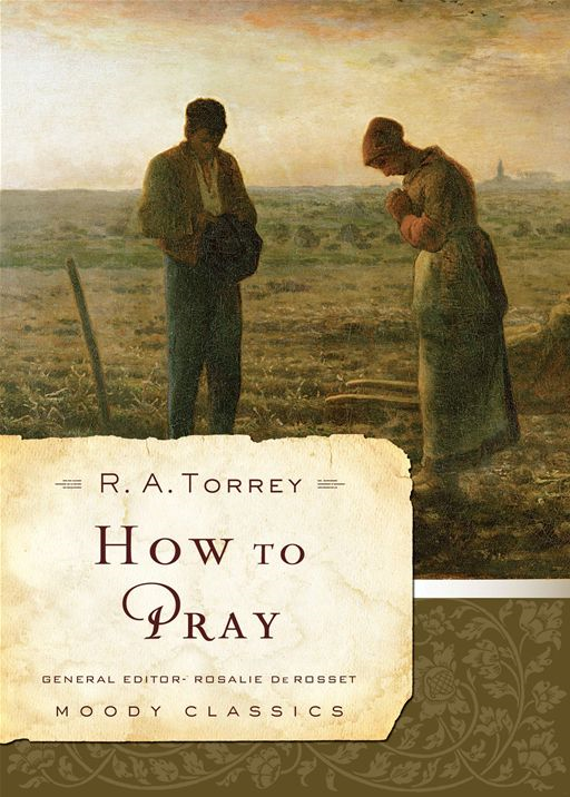 How to Pray By: R. A. Torrey
