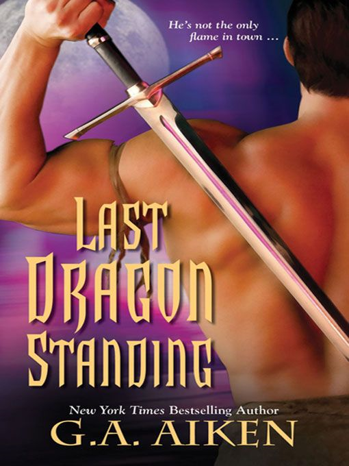 Last Dragon Standing By: G.A. Aiken