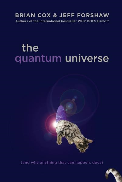 The Quantum Universe By: Brian Cox,Jeff Forshaw