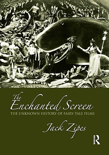 The Enchanted Screen: The Unknown History of Fairy-Tale Films By: Jack Zipes