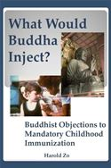 online magazine -  What Would Buddha Inject? Buddhist Objections to Mandatory Childhood Immunization