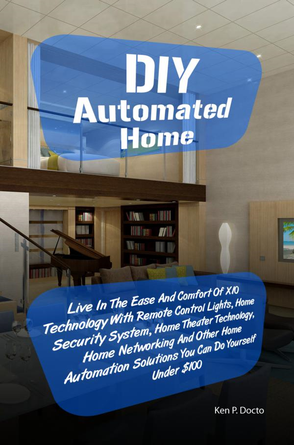 DIY Automated Home By: Ken P. Docto