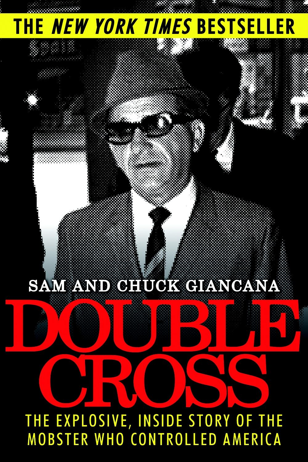 Double Cross: The Explosive, Inside Story of the Mobster Who Controlled America By: Sam Giancana, Chuck Giancana