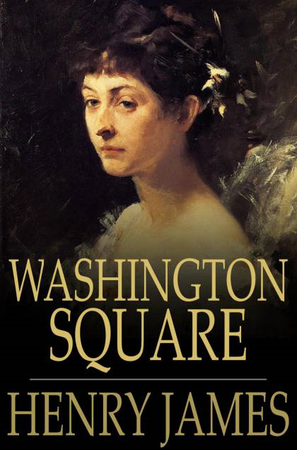 Washington Square By: Henry James