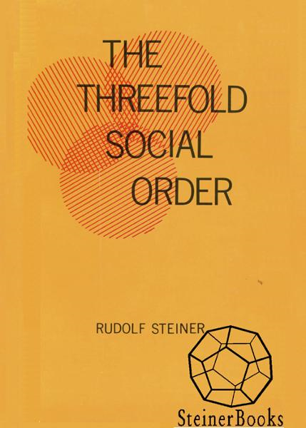 The Threefold Social Order By: Rudolf Steiner