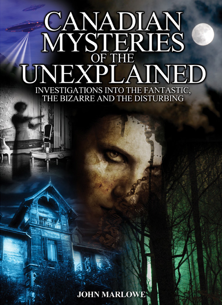 Canadian Mysteries of the Unexplained By: John Marlowe