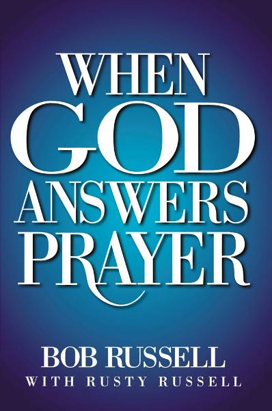 When God Answers Prayer By: Bob Russell,Rusty Russell