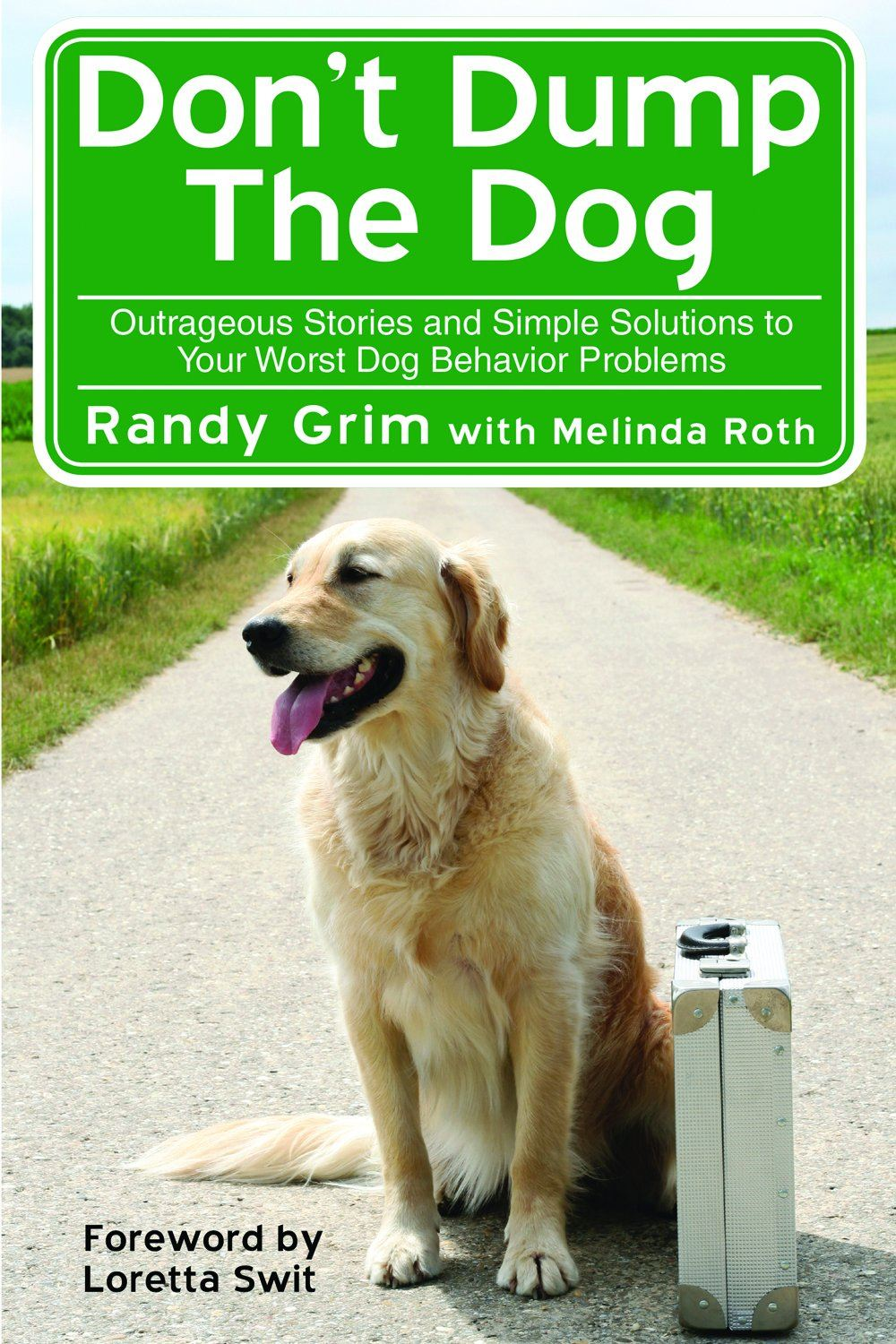 Don't Dump The Dog: Outrageous Stories and Simple Solutions to Your Worst Dog Behavior Problems By: Randy Grim, Melinda Roth