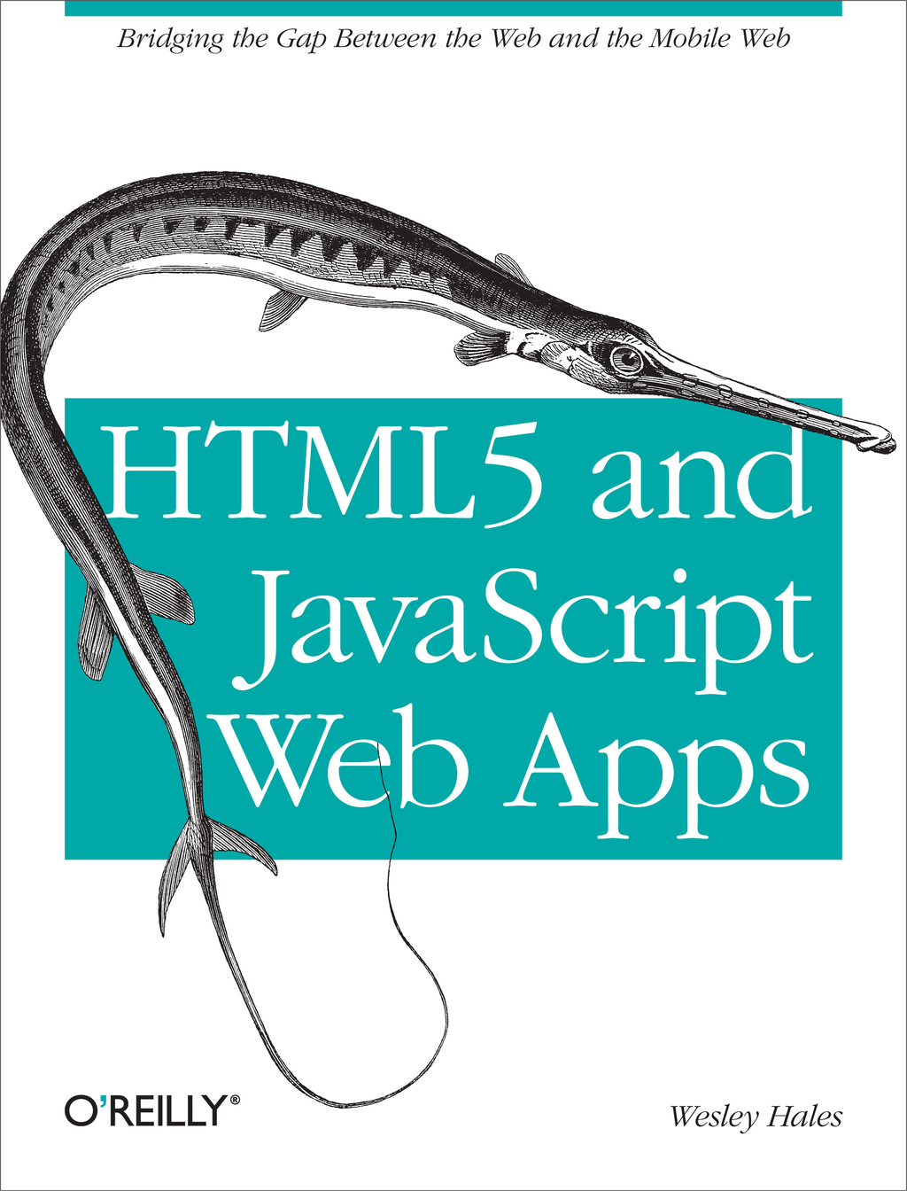 HTML5 and JavaScript Web Apps By: Wesley Hales