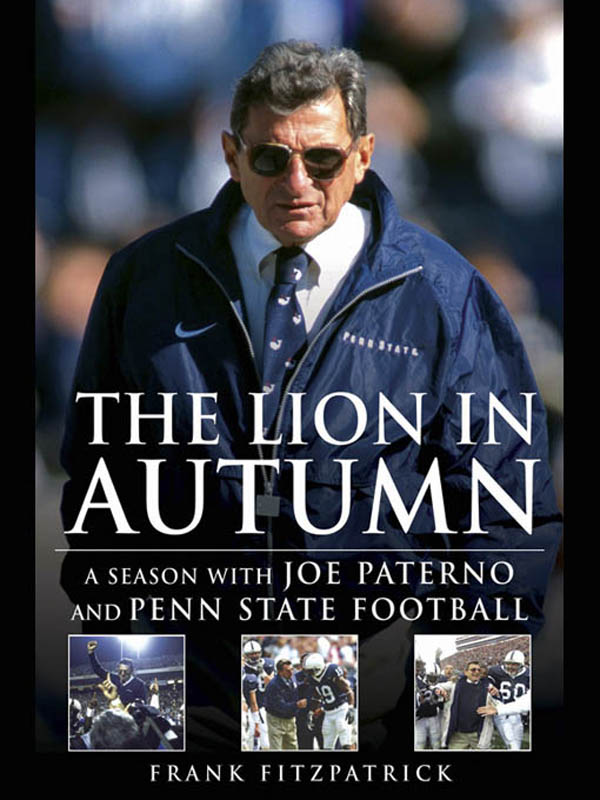 The Lion in Autumn: A Season with Joe Paterno and Penn State Football By: Frank Fitzpatrick
