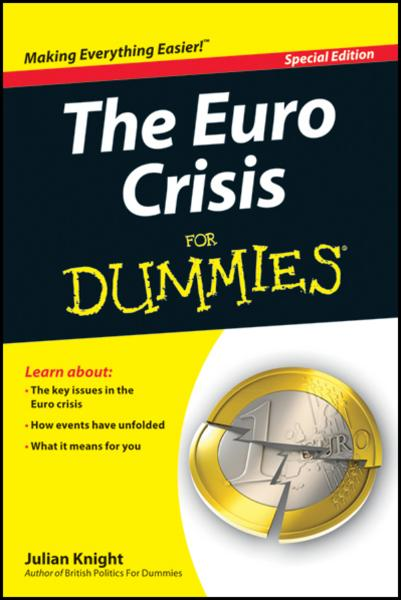 The Euro Crisis For Dummies By: Julian Knight