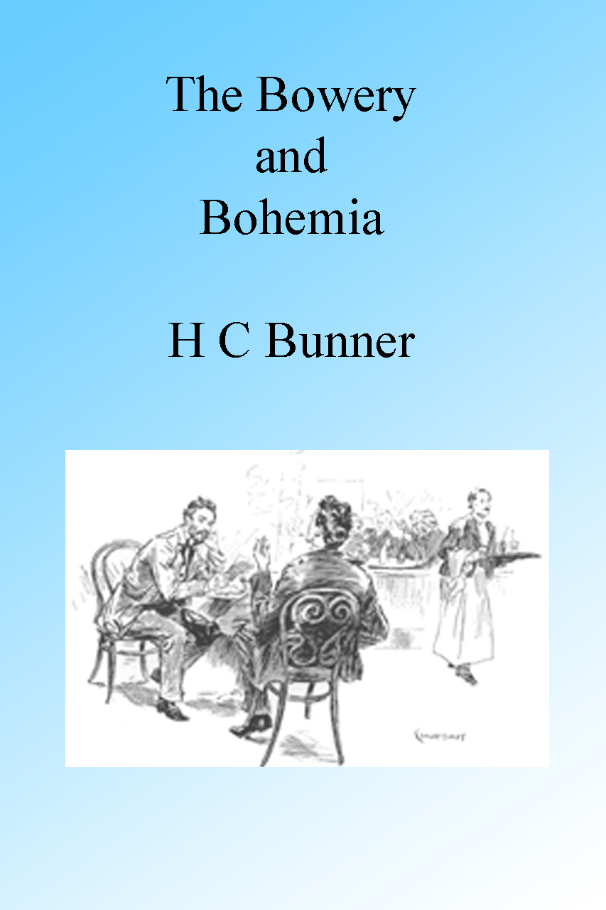 The Bowery and Bohemia By: H C Bunner