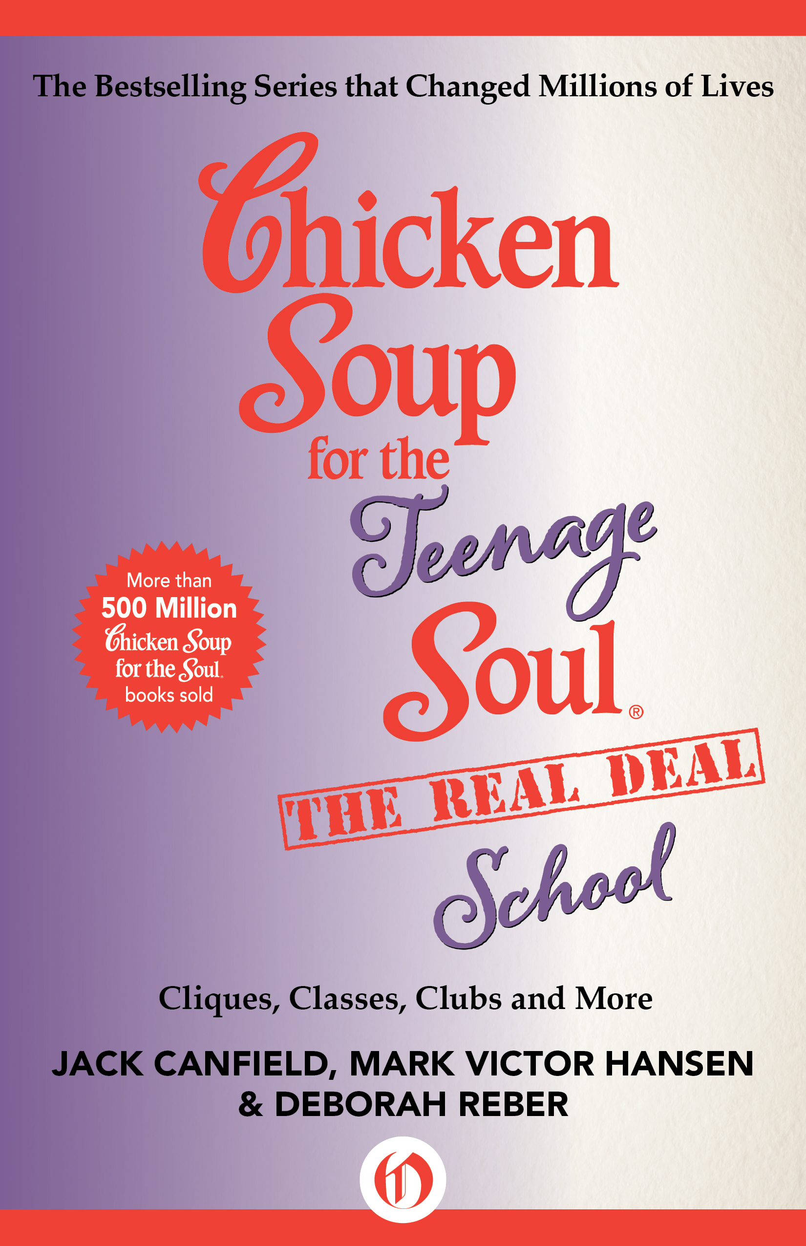 Chicken Soup for the Teenage Soul The Real Deal School By: Deborah Reber,Jack Canfield,Mark Victor Hansen