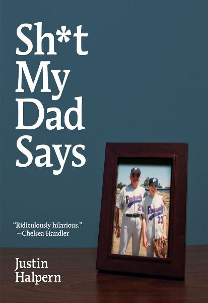 Sh*t My Dad Says By: Justin Halpern