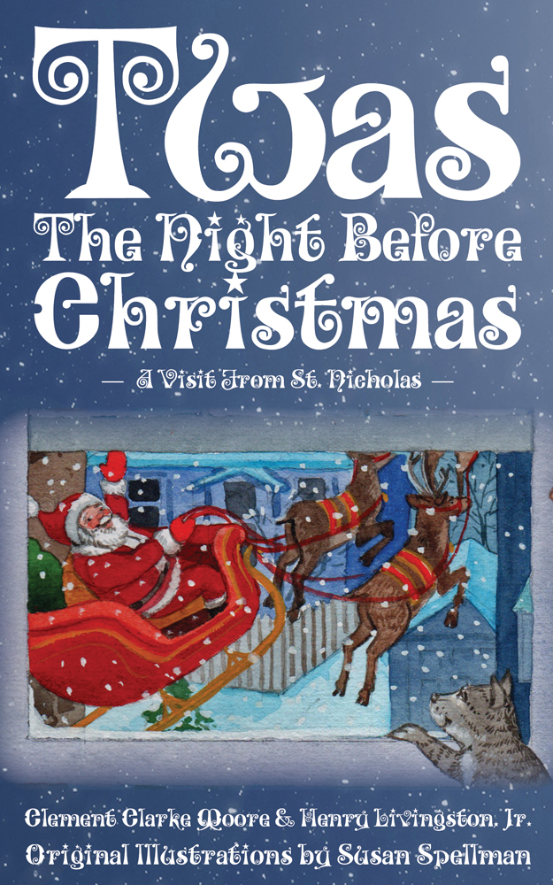 Twas the Night Before Christmas - A Visit From St. Nicholas By: Clement Moore - Henry Livingston,Susan Spellman - Illustrator