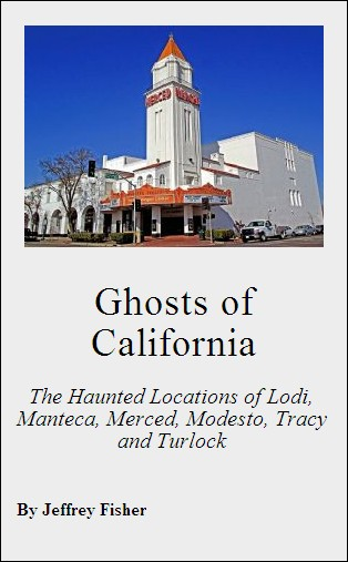 Ghosts of California: The Haunted Locations of Lodi, Manteca, Merced, Modesto, Tracy and Turlock