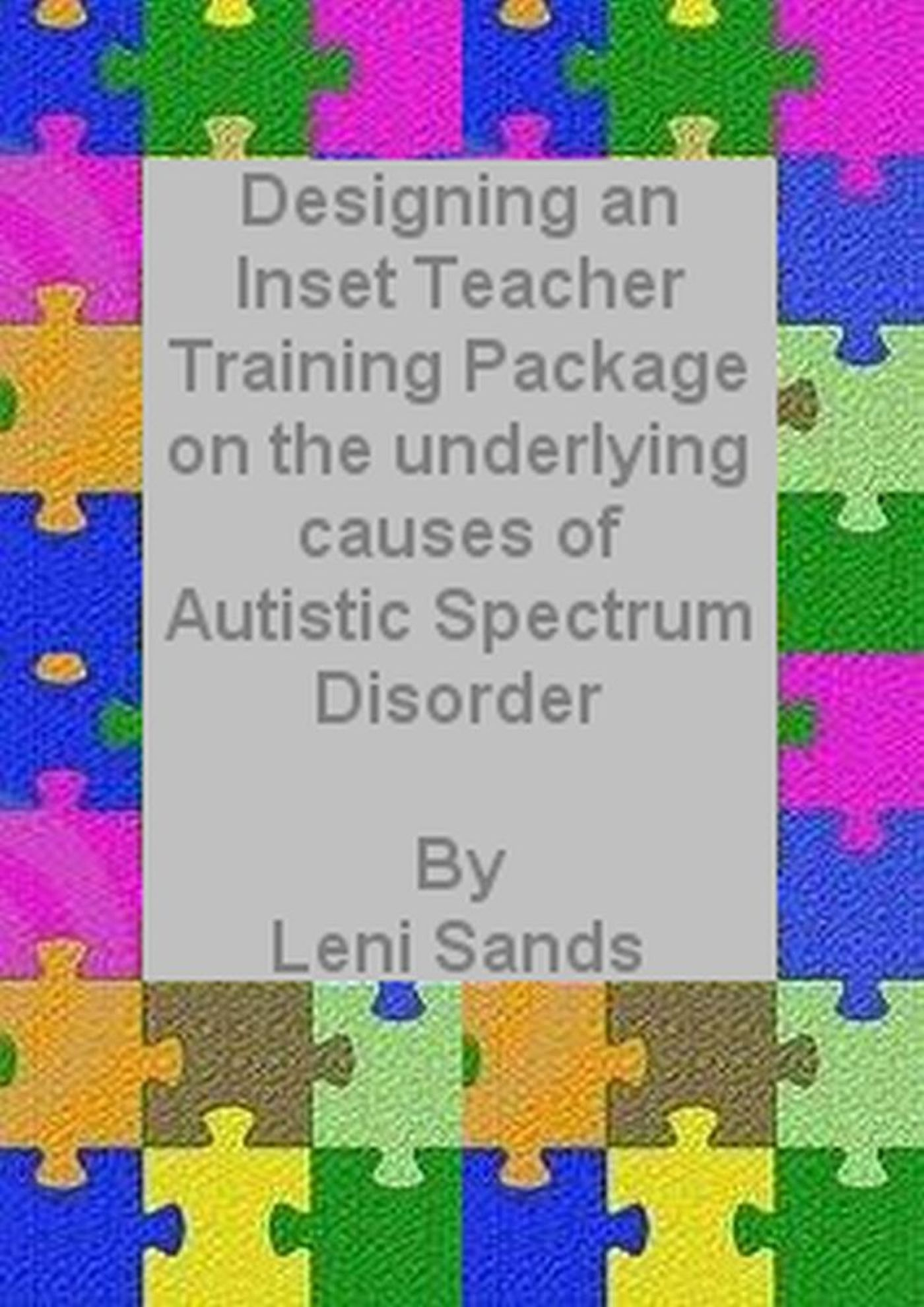 Designing an Inset Training Package on the Underlying Causes of Autistic Spectrum Disorder (ASD)