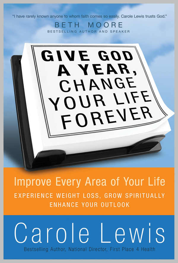 Give God a Year & Change Your Life Forever: Improve Every Area of Your Life By: Carole Lewis