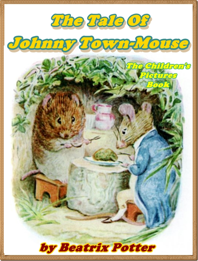 The Tale of Johnny Town-Mouse (Pictures Book for Kids) By: Beatrix Potter